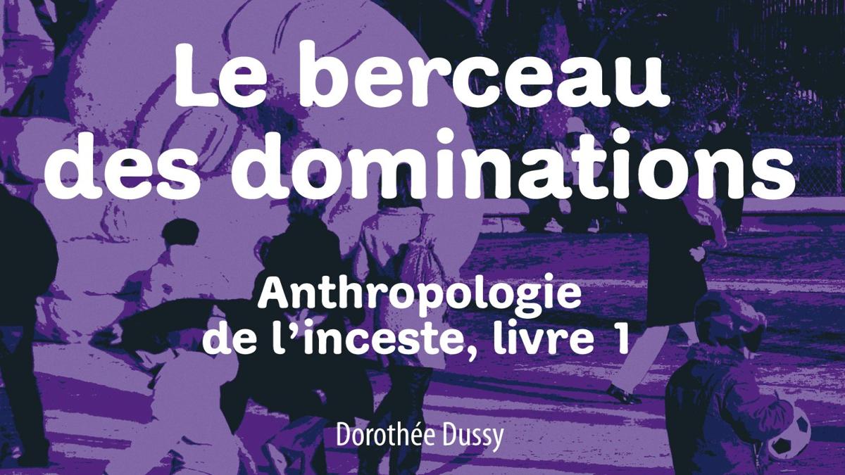 Lecture : Le berceau des dominations, Dorothée Dussy